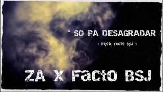 ZA x Facto BSJ - Só Pa Desagradar ( prod. Facto BSJ )