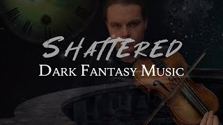 Dark Fantasy Music | Shattered | Original Composition