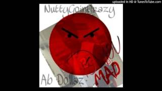 NuttyGoinCrazy - Is You MAD Ft Ab Dollaz