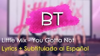 Little Mix - You Gotta Not | Lyrics + Subtitulado al Español