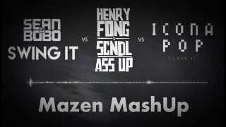 Sean & Bobo vs.Henry Fong & SCNDL vs. Icona Pop - Swing It vs. Ass Up vs. I Love It (Mazen MashUp)