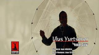 Ulus Yurtsever - Yaban Gülü [Yolumuz Ezgilerimiz 4 © 2017 Diyar Müzik]