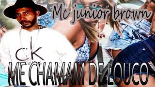 MC JUNIOR BROWN - ME CHAMA DE LOUCO