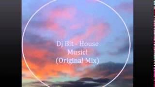 Dj Bit House Music! Original Mix