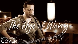 John Mayer - The Age of Worry (Boyce Avenue acoustic cover) on Apple & Spotify
