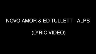 Novo Amor & Ed Tullett - Alps (Lyric Video)