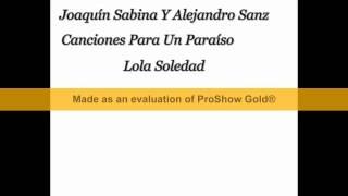 Joaquín Sabina Y Alejandro Sanz   Canciones Para Un Paraíso   Lola Soledad