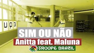 Sim ou Não - Anitta Feat. Maluma | Coreografia - Troupe Brazil
