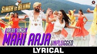 Mahi Aaja Unplugged Lyrical - Arijit Singh | Singh Is Bliing | Akshay Kumar & Amy Jackson