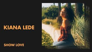 Kiana Lede - Show Love (Audio Premiere)