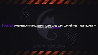 GriF-Touch - [Tuto] Personnalisation de la chaîne Twitch-TV