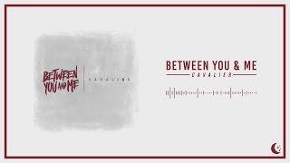 Between You & Me - Cavalier