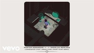 Porter Robinson - Lionhearted (Point Point Remix / Audio) ft. Urban Cone