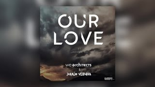 We Architects & Juanjo Vergara Feat. Javi del Val - Our Love (Official Audio)