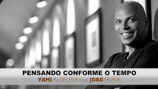 YAMI ALOELELA Feat. JOÃO FRADE - PENSANDO CONFORME O TEMPO
