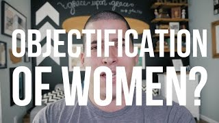 What's The Problem With Objectifying Women?