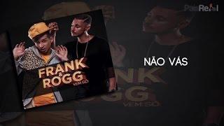 Frank & Rogg - Não Vás