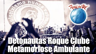 Detonautas Roque Clube - Metamorfose Ambulante (Ao Vivo no Rock in Rio) [Raul Seixas Cover]