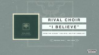 Rival Choir - I Believe, Help My Unbelief - I Believe