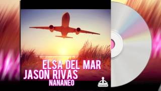 Elsa Del Mar & Jason Rivas - Nananeo (Radio Edit)