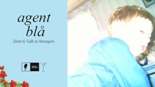 Agent blå - (Don't) Talk to Strangers (Audio)