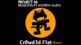 Project 46 ft Andrew Allen - Reasons (Cr0wd3d Flat Remix)