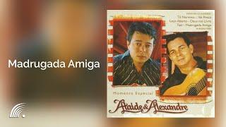 Ataíde & Alexandre- Madrugada Amiga - Momento Especial - Oficial