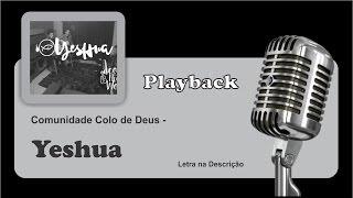 ( PLAYBACK ) YESHUA - Comunidade Colo de Deus