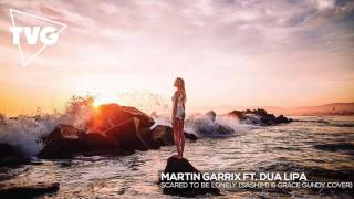 Martin Garrix ft. Dua Lipa - Scared To Be Lonely (Sash1m1 & Grace Gundy Cover)