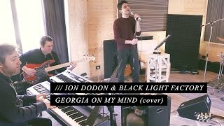 Ray Charles - Georgia in My Mind Cover Ion Dodod  & Blacklight