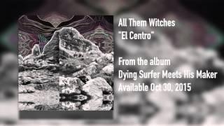 """All Them Witches - """"El Centro"""" [Audio FULL ALBUM]"""