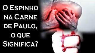 O Espinho na Carne de Paulo, O que Significa? - #canalguardeiafe