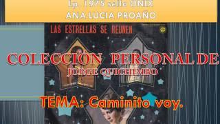 ANA LUCIA PROAÑO - CAMINITO VOY (Lp. LAS ESTRELLAS SE REUNEN - 1975 sello ONIX)