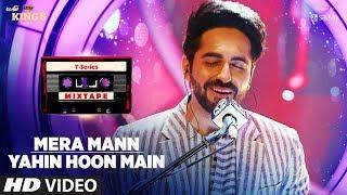 Mera Mann/Yahin Hoon Main Song | T-Series Mixtape | Ayushmann Khurrana | Bhushan Kumar width=