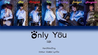 24K (투포케이) - Only You (너 하나면 돼) [Han/Rom/Eng Colour Coded Lyrics]