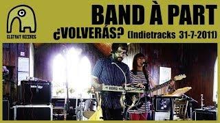 BAND À PART - ¿Volverás? [Live Indietracks Festival | 31-7-2011]