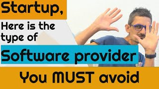 Startup, Here is the type of software provider you MUST avoid