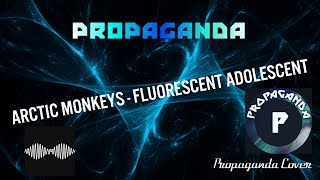 Arctic Monkeys - Fluorescent Adolescent // Propaganda Cover