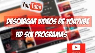 descargar vídeos de youtube en hd sin programas