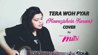Tera Woh Pyar (Nawazishein Karam) | Cover by Mitsi Thakur