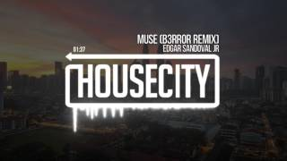 Edgar Sandoval Jr - Muse (B3RROR Remix)