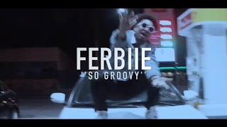 Ferbiie - So Groovy (Official Video) Shot by @rwfilmss