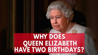 Why Does Queen Elizabeth II Have Two Birthdays?