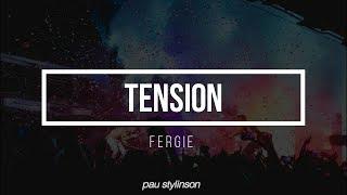 Tension || Fergie (Lyrics)