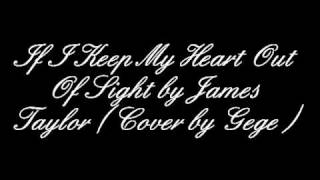 If I Keep My Heart Out Of Sight by James Taylor (Cover)