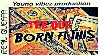 Tee Que - Born Fi This (Artistry Riddim) November 2016