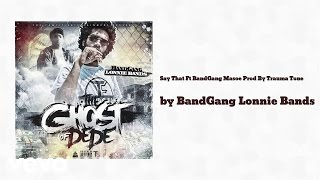 BandGang Lonnie Bands - Say That (Prod By Trauma Tone) (AUDIO) ft. BandGang Masoe