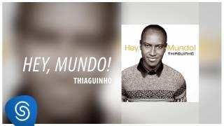 """Thiaguinho - Hey, Mundo (Álbum """"Hey, Mundo!"""") [Áudio Oficial]"""