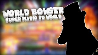 """""""World Bowser"""" Super Mario 3D World Remix"""