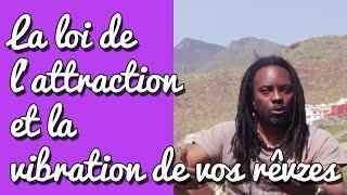 La loi de l'attraction et la vibration de vos rêves